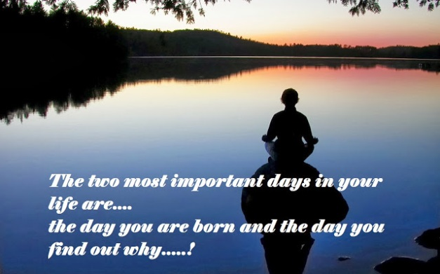 The two most imp days in your life are...